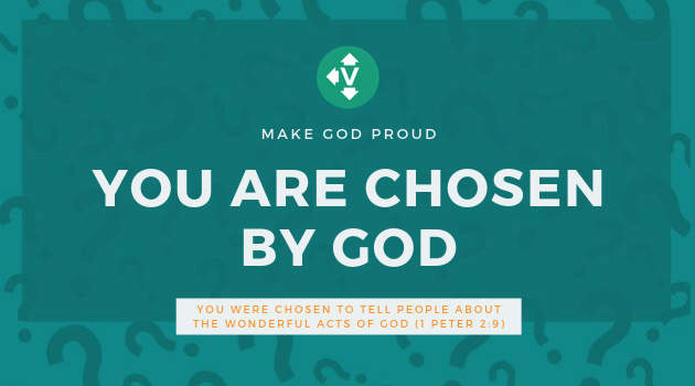 You are chosen by God